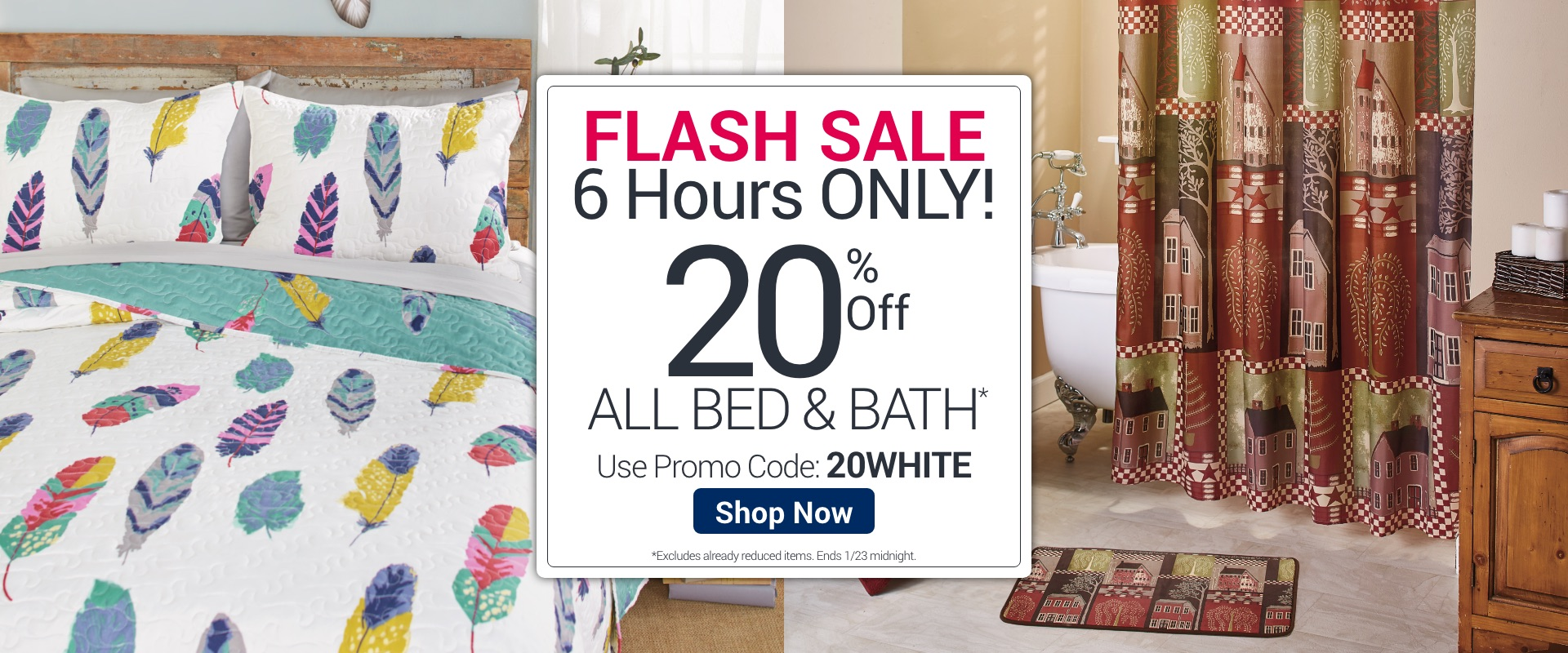 Flash Sale up to 20% off All Bed & Bath. Shop now.