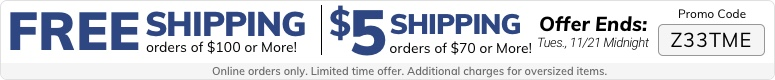 FREE Shipping on orders of $100 or more! or $5 Shipping on $70+ Enter Promo Code Z33TME